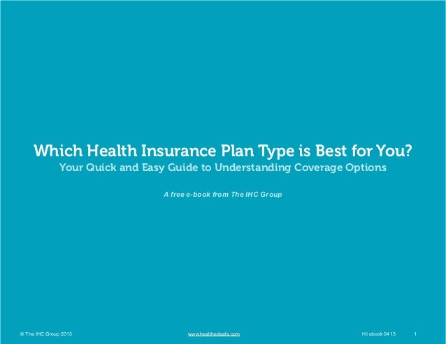 Which Health Insurance Plan Type is Best for You? Your Quick and Easy Guide to Understanding Coverage Options A free e-boo...