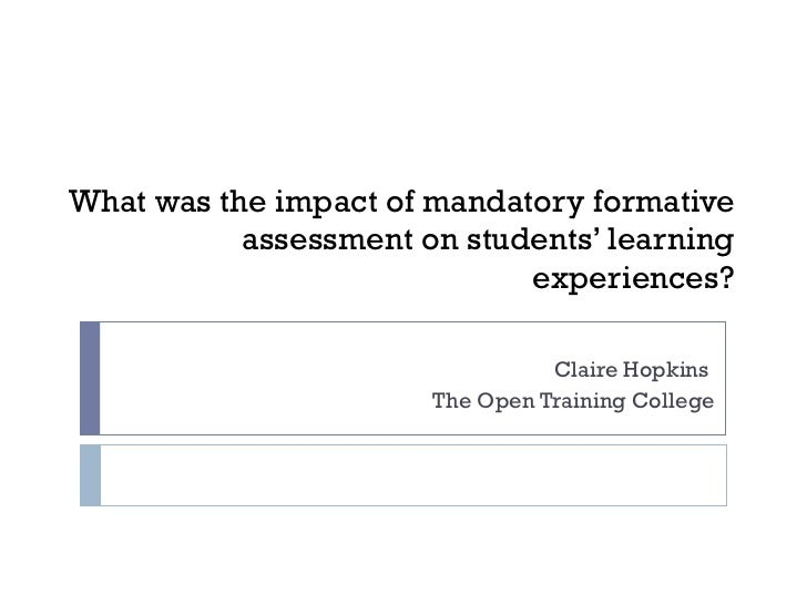What was the impact of mandatory formative assessment on students' learning experiences? Claire Hopkins  The Open Training...