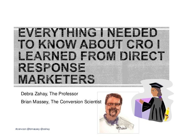Debra Zahay, The ProfessorBrian Massey, The Conversion Scientist#convcon @bmassey @zahay
