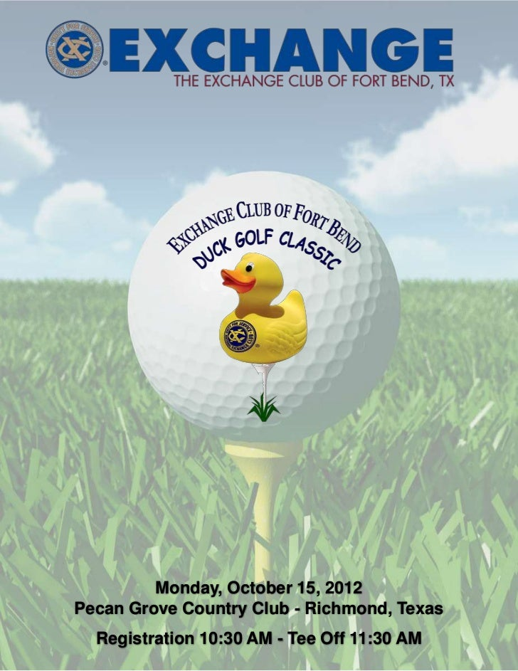 Monday, October 15, 2012Pecan Grove Country Club - Richmond, Texas  Registration 10:30 AM - Tee Off 11:30 AM