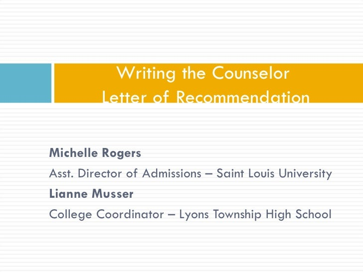 Writing the Counselor         Letter of RecommendationMichelle RogersAsst. Director of Admissions – Saint Louis University...