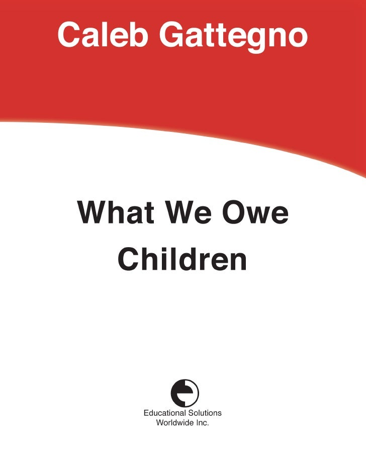 What We Owe          Children  The Subordination of Teaching to Learning              Caleb Gattegno           Educational...