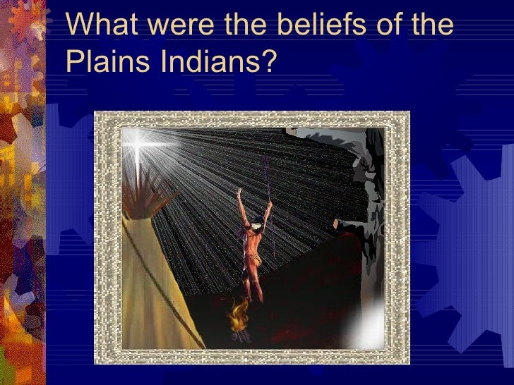 What were the beliefs of the Plains Indians?