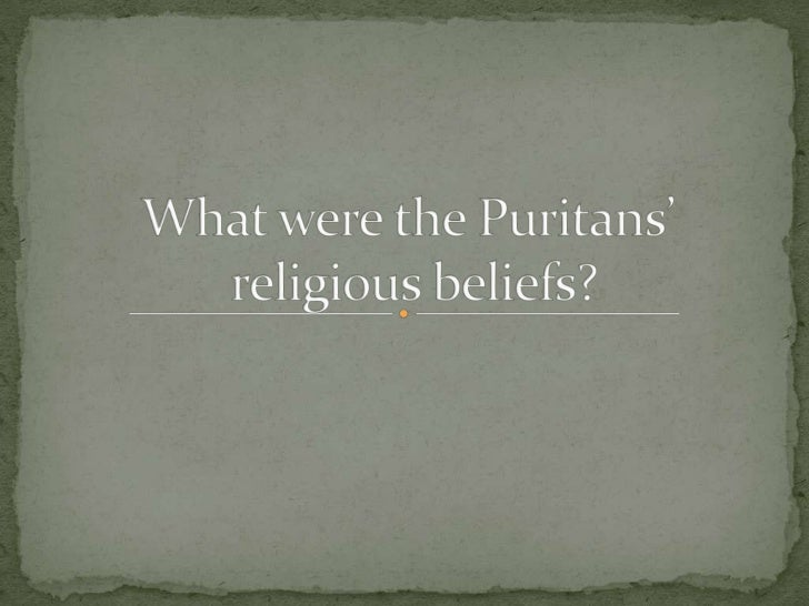 essay on the puritans belief Check out our top free essays on puritan life to help you write your own essay puritan religion religion can affect people in many ways if their lives.