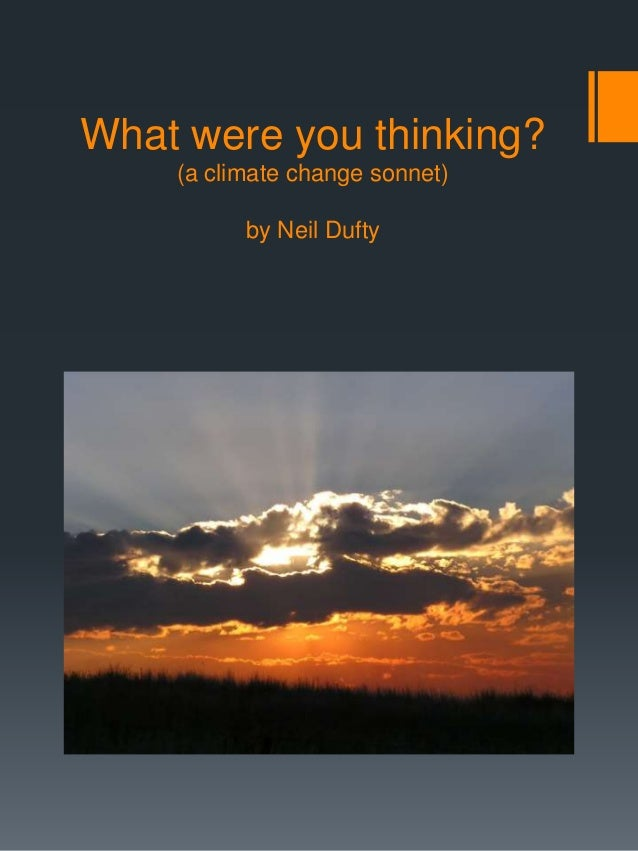 What were you thinking? (a climate change sonnet) by Neil Dufty