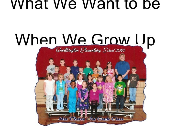 What We Want to be  When We Grow Up