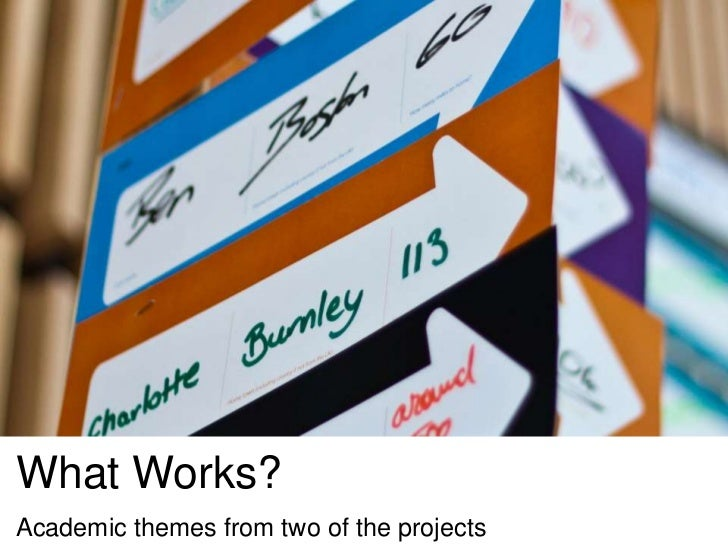 What Works?Academic themes from two of the projects