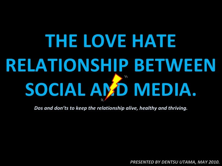 THE LOVE HATE RELATIONSHIP BETWEEN SOCIAL AND MEDIA. PRESENTED BY DENTSU UTAMA, MAY 2010. Dos and don'ts to keep the relat...