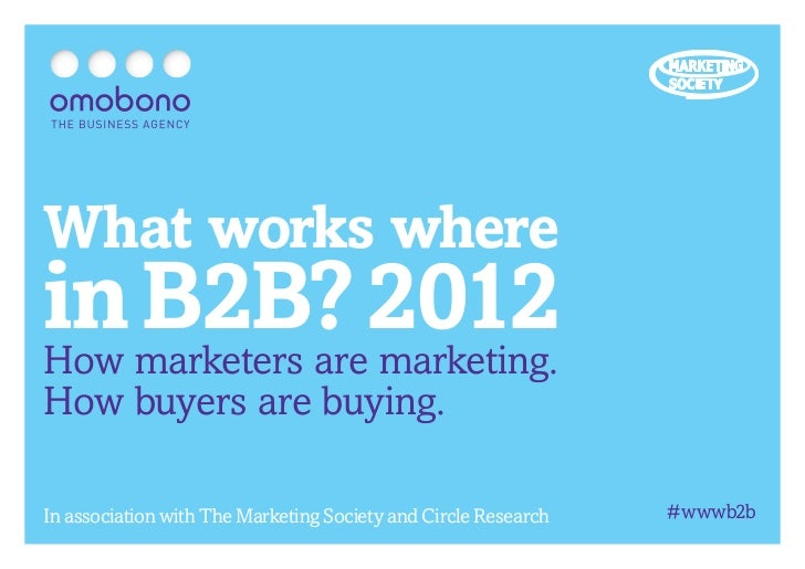 What works wherein marketers are2012How    B2B? marketing.How buyers are buying.In association with The Marketing Society ...