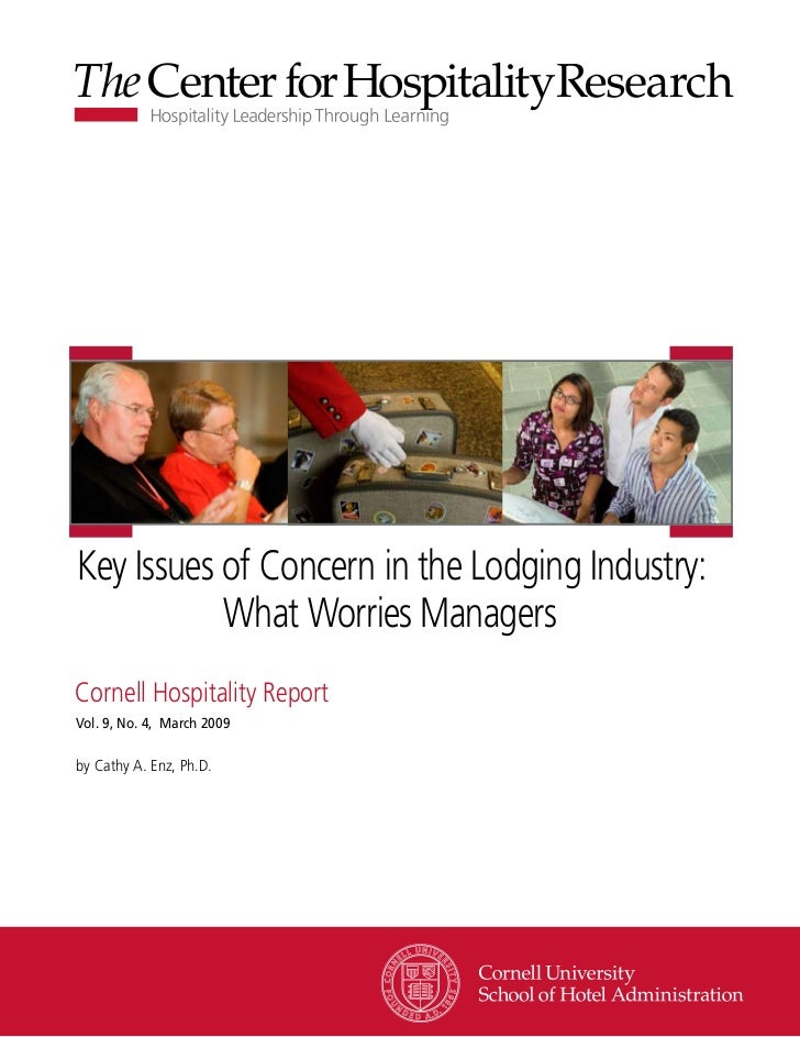 Key Issues of Concern in the Lodging Industry:           What Worries ManagersCornell Hospitality ReportVol. 9, No. 4, Mar...