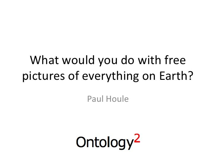 What would you do with freepictures of everything on Earth?            Paul Houle