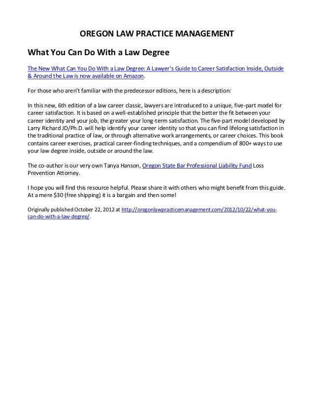 OREGON LAW PRACTICE MANAGEMENTWhat You Can Do With a Law DegreeThe New What Can You Do With a Law Degree: A Lawyer's Guide...