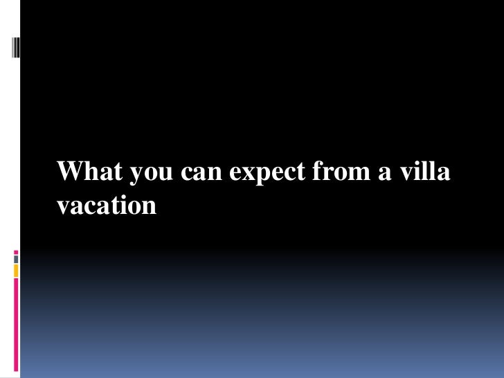 What you can expect from a villa vacation<br />