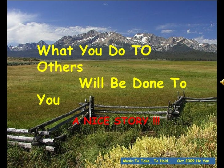 What You Do To Others Will Be Done To You