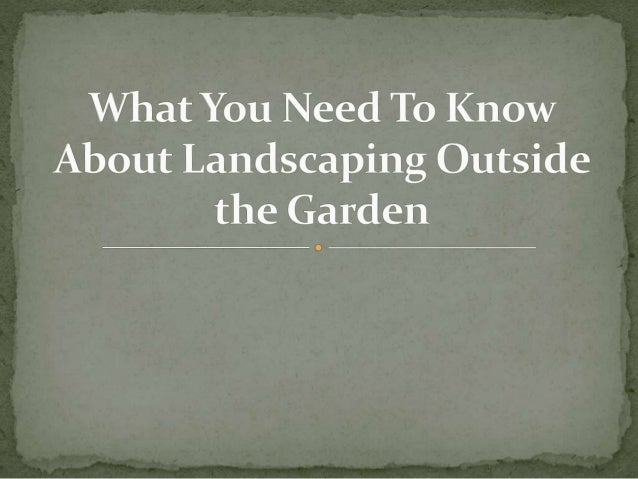 What You Need To Know About Landscaping Outside the Garden