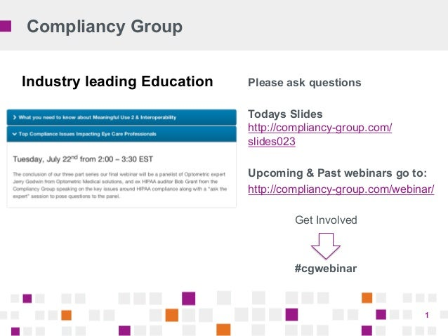 Compliancy Group 1 Please ask questions Todays Slides http://compliancy-group.com/ slides023 Upcoming & Past webinars go t...