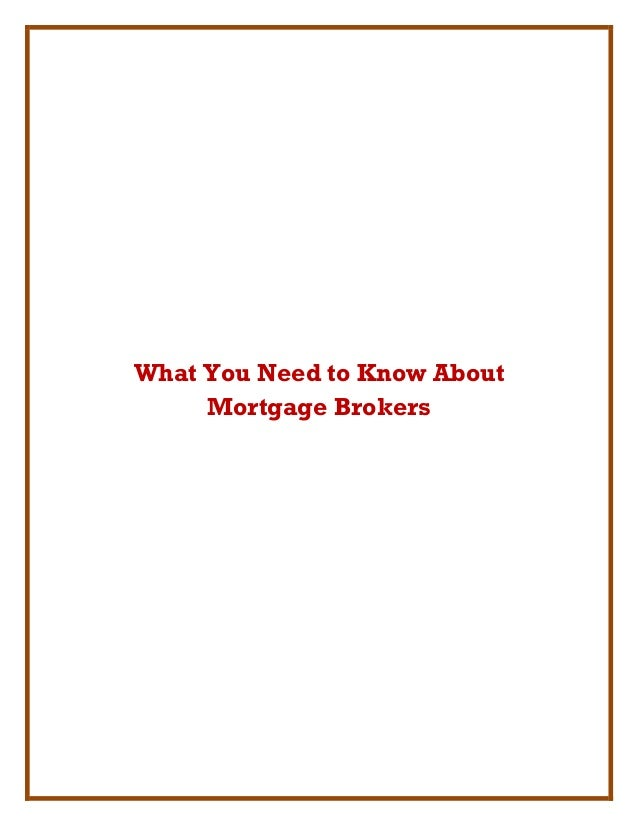 What You Need to Know AboutMortgage Brokers