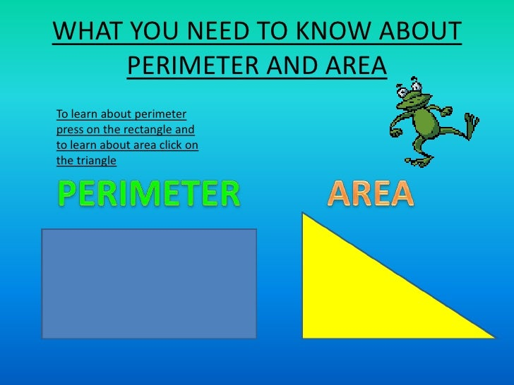 WHAT YOU NEED TO KNOW ABOUT     PERIMETER AND AREATo learn about perimeterpress on the rectangle andto learn about area cl...
