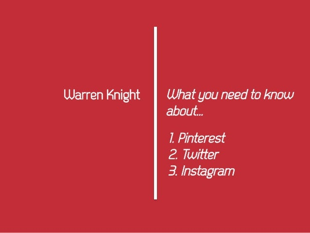 What you need to know about… Warren Knight 1. Pinterest 2. Twitter 3. Instagram