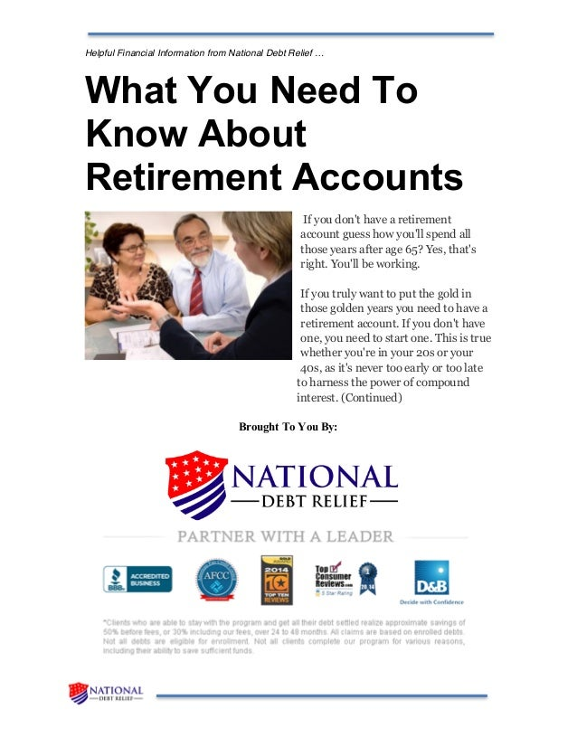 Helpful Financial Information from National Debt Relief … What You Need To Know About Retirement Accounts If you don't hav...