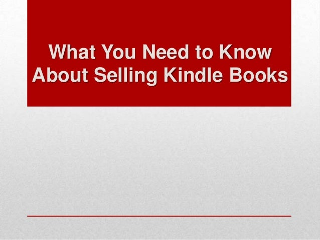 What You Need to KnowAbout Selling Kindle Books