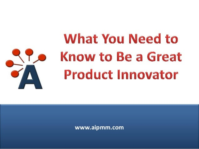 What You Need To Know To Be A Great Product Innovator