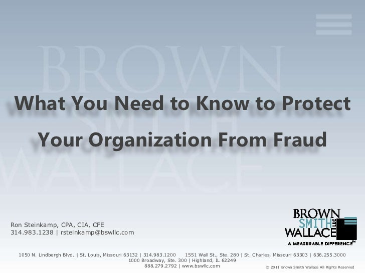 What You Need to Know to Protect          Your Organization From FraudRon Steinkamp, CPA, CIA, CFE314.983.1238   rsteinkam...