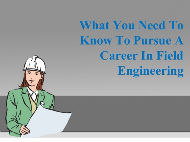 What You Need To Know To Pursue A Career In Field Engineering