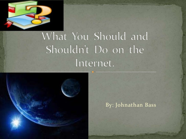 What You Should and Shouldn't do on the Internet