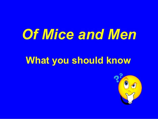 Of Mice and MenWhat you should know
