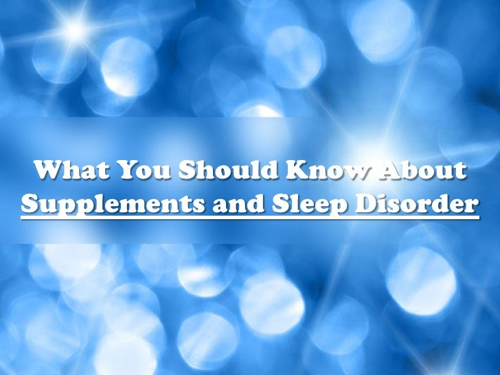 What You Should Know AboutSupplements and Sleep Disorder