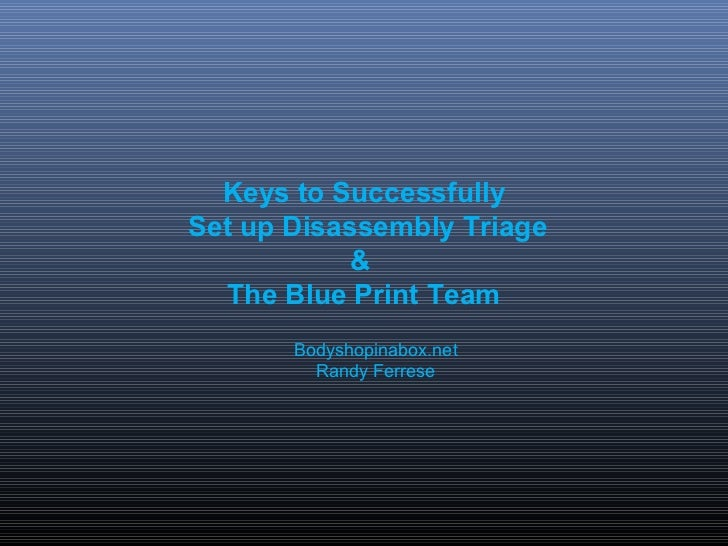 Keys to SuccessfullySet up Disassembly Triage            &   The Blue Print Team       Bodyshopinabox.net         Randy Fe...