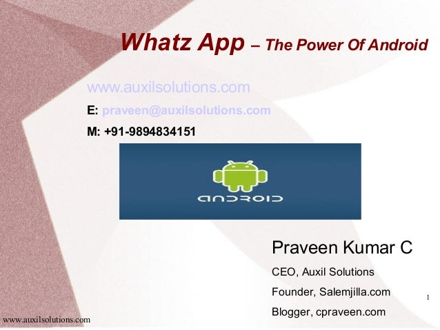 Whatz App – The Power Of Android                    www.auxilsolutions.com                    E: praveen@auxilsolutions.co...