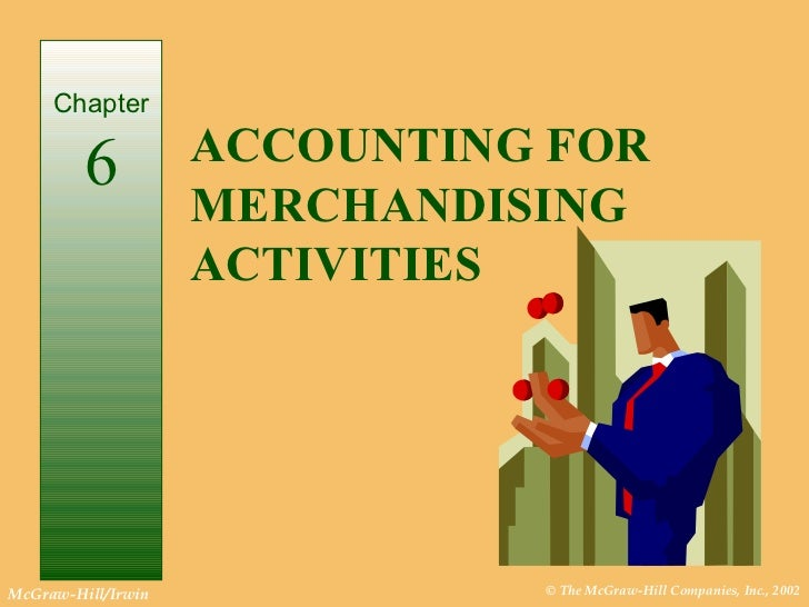ACCOUNTING FOR MERCHANDISING ACTIVITIES Chapter 6