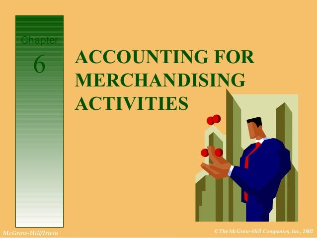 © The McGraw-Hill Companies, Inc., 2002McGraw-Hill/Irwin ACCOUNTING FOR MERCHANDISING ACTIVITIES Chapter 6