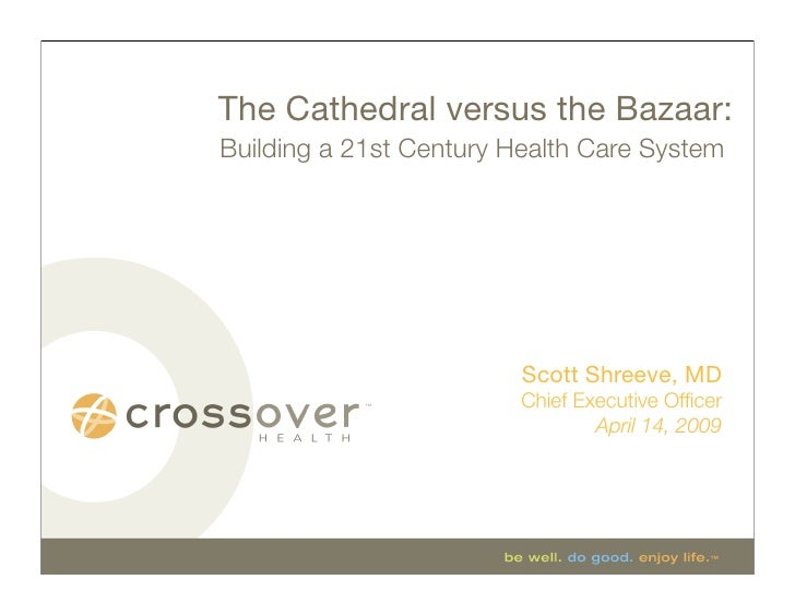 The Cathedral versus the Bazaar: Building a 21st Century Health Care System                              Scott Shreeve, MD...