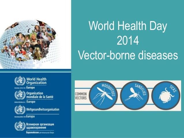 World Health Day 2014 Vector-borne diseases #Just1Bite