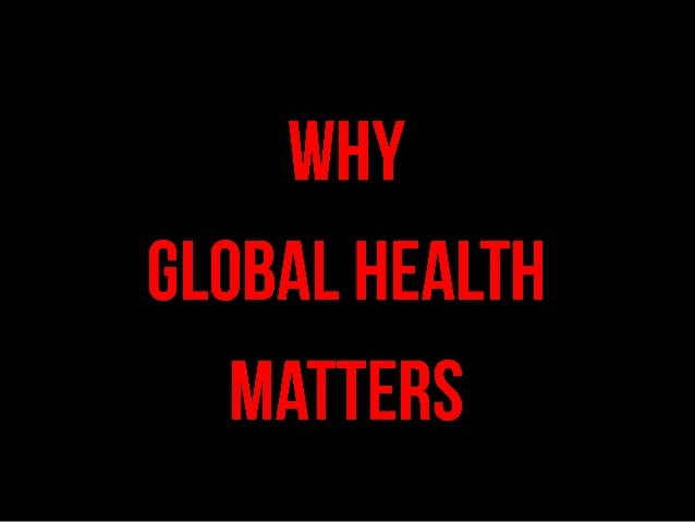 Global Health Matters          It's Being Done                        You Can Do