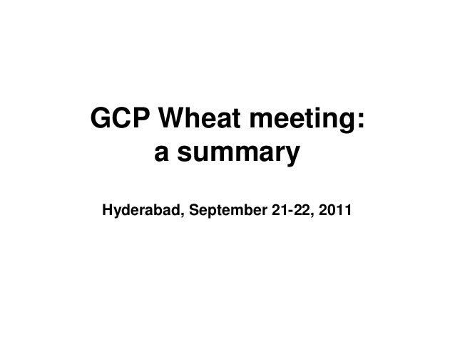 GCP Wheat meeting:a summaryHyderabad, September 21-22, 2011