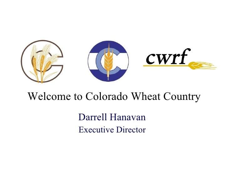 Darrell Hanavan Executive Director Welcome to Colorado Wheat Country