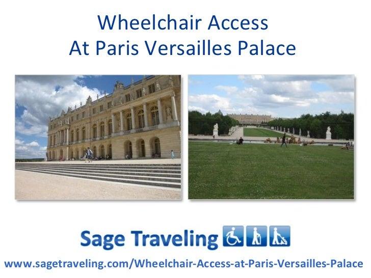 Wheelchair Access           At Paris Versailles Palacewww.sagetraveling.com/Wheelchair-Access-at-Paris-Versailles-Palace