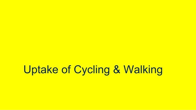 Uptake of Cycling & Walking