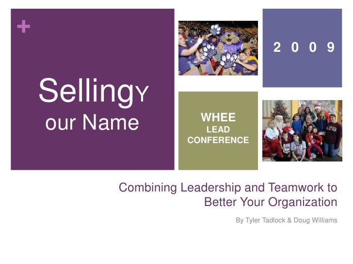 Combining Leadership and Teamwork to Better Your Organization<br />By Tyler Tadlock & Doug Williams<br />SellingYour Name<...
