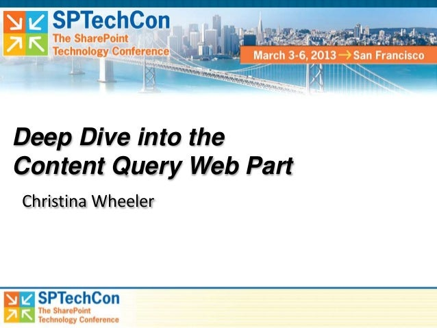 Deep Dive into theContent Query Web PartChristina Wheeler