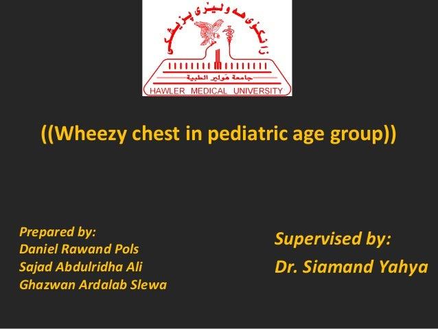 ((Wheezy chest in pediatric age group))  Prepared by: Daniel Rawand Pols Sajad Abdulridha Ali Ghazwan Ardalab Slewa  Super...