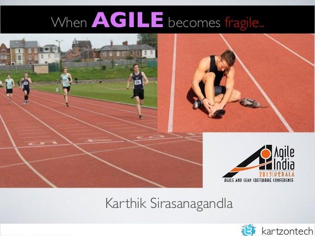 When AGILE becomes fragile..  Karthik Sirasanagandla kartzontech