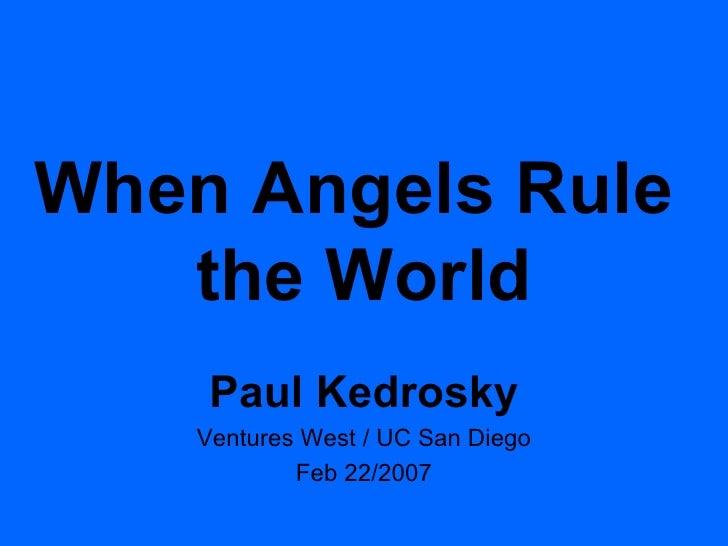 When Angels Rule  the World Paul Kedrosky Ventures West / UC San Diego Feb 22/2007