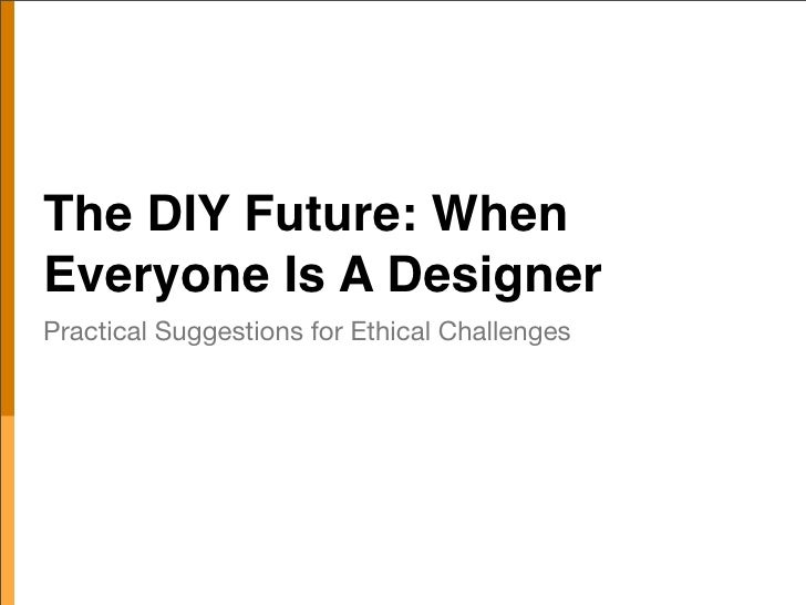 The DIY Future: When Everyone Is A Designer Practical Suggestions for Ethical Challenges