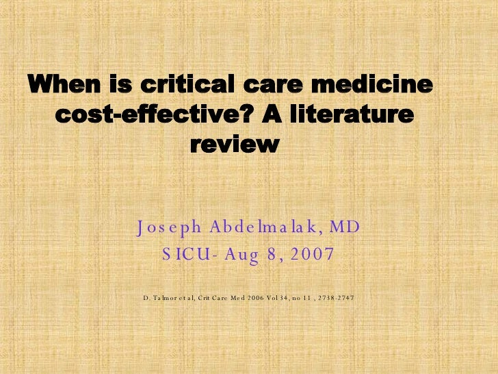 When is critical care medicine  cost-effective? A literature review Joseph Abdelmalak, MD SICU- Aug 8, 2007 D. Talmor et a...