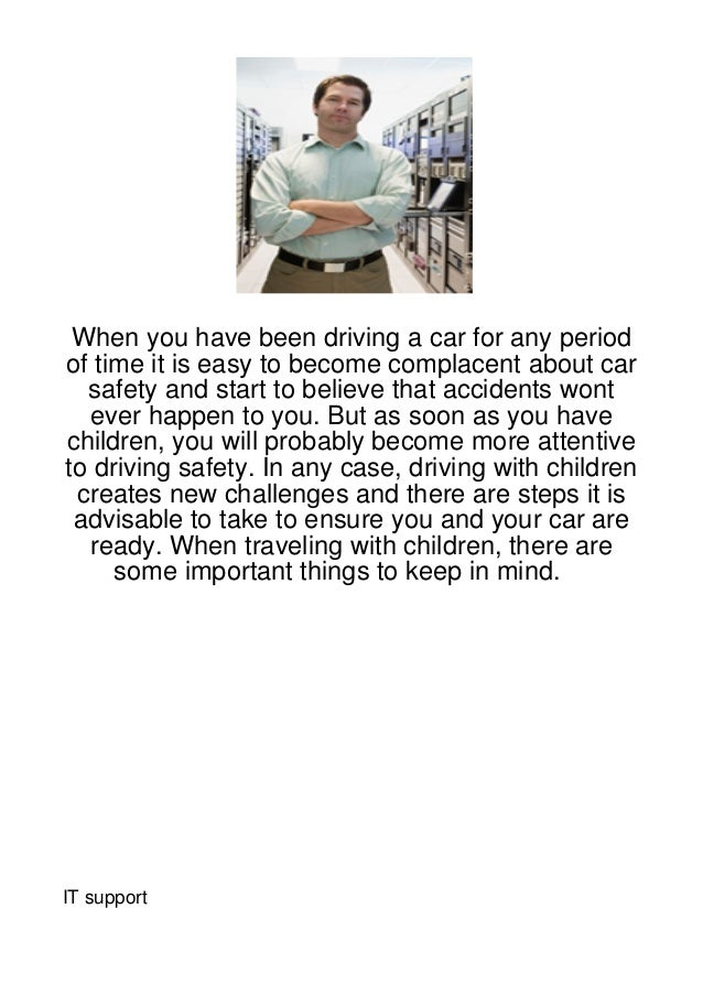 When you have been driving a car for any periodof time it is easy to become complacent about car  safety and start to beli...